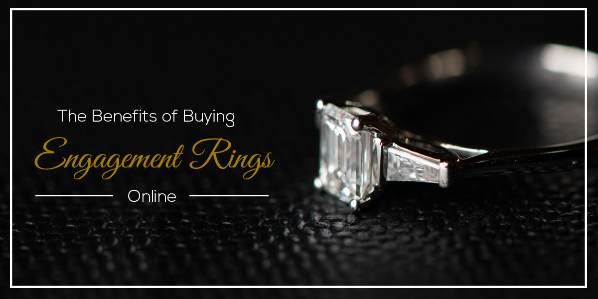 The Benefits of Buying Engagement Rings Online